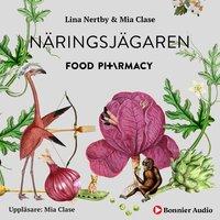 Food Pharmacy - näringsjägaren : en berättelse om hur du curlar planeten och din hälsa genom att ta näringsjägarexamen - Mia Clase, Lina Nertby Aurell
