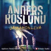 Jamåhonleva - Anders Roslund