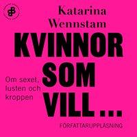 Kvinnor som vill ... : Om sexet, lusten och kroppen - Katarina Wennstam