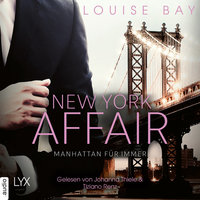 New York Affair - Band 3: Manhattan für immer - Louise Bay