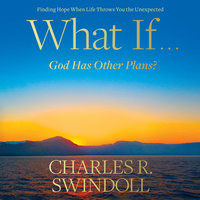 What If...God Has Other Plans? - Charles R. Swindoll