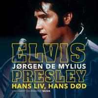 Elvis Presley. Hans liv, hans død - Jørgen de Mylius