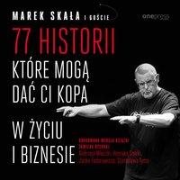 77 historii, które mogą dać Ci kopa w życiu i biznesie - Marek Skała