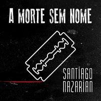 A Morte sem Nome - Santiago Nazarian