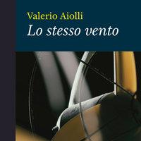 Lo stesso vento - Valerio Aiolli