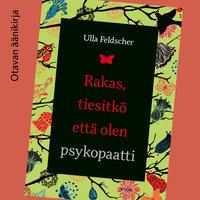 Rakas, tiesitkö että olen psykopaatti - Ulla Feldscher