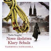 Nowe śledztwa Klary Schulz. Tajemnica Nathaniela - Nadia Szagdaj