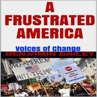 A Frustrated America: Voices of Change - Benjamin Bailey