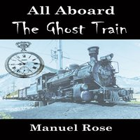 All Aboard The Ghost Train - Manuel Rose