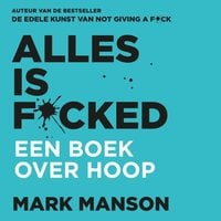 Alles is f*cked - Mark Manson