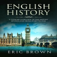 English History: A Concise Overview of the History of England from Start to End - Eric Brown