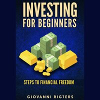 Investing for Beginners: Steps to Financial Freedom - Giovanni Rigters