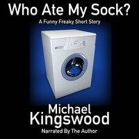 Who Ate My Sock? - Michael Kingswood
