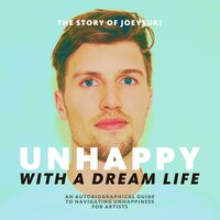 Unhappy With A Dream Life: An Autobiographical Guide To Navigating Unhappiness For Artists - JoeySuki