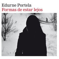Formas de estar lejos - Edurne Portela