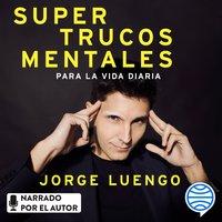 Supertrucos mentales para la vida diaria - Jorge Luengo