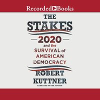 The Stakes: 2020 and the Survival of American Democracy - Robert Kuttner
