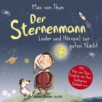 Der Sternenmann: Lieder und Hörspiel zur guten Nacht - Max von Thun
