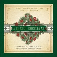 A Classic Christmas - Charles Dickens, Louisa May Alcott, Hans Christian Andersen