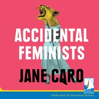 Accidental Feminists - Jane Caro