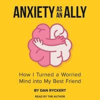 Anxiety as an Ally - Dan Ryckert