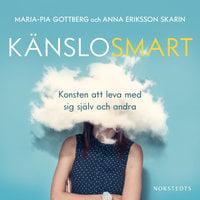 Känslosmart: Konsten att leva med sig själv och andra - Maria-Pia Gottberg,Anna Eriksson Skarin