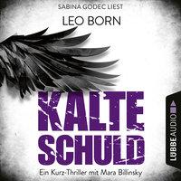 Kalte Schuld - Ein Kurz-Thriller mit Mara-Billinsky - Leo Born