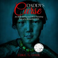 Daddy's Curse: An Enthralling and Mind Twisting Tale of a Mongolian Girl - Luke. G. Dahl