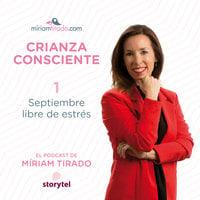 Podcast Crianza Consciente EP01: Septiembre libre de estrés - Miriam Tirado