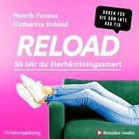 Reload : så blir du återhämtningssmart - Henrik Fexeus,Catharina Enblad