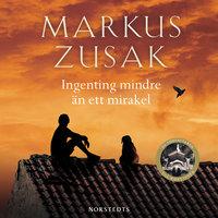 Ingenting mindre än ett mirakel - Markus Zusak
