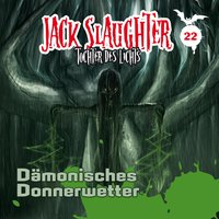 Jack Slaughter, Tochter des Lichts - Band 22: Dämonisches Donnerwetter - Heiko Martens, Lars Peter Lueg