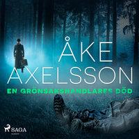 En grönsakshandlares död - Åke Axelsson