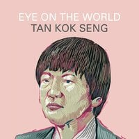 Eye on the World - Tan Kok Seng