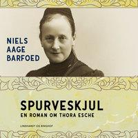 Spurveskjul - En roman om Thora Esche - Niels Aage Barfoed