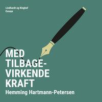 Med tilbagevirkende kraft - Hemming Hartmann Petersen
