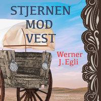Stjernen mod vest - Werner J. Egli