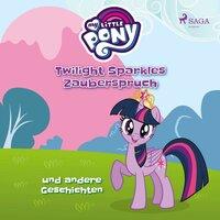 My Little Pony: Twilight Sparkles Zauberspruch und andere Geschichten - Ulrike Schimming