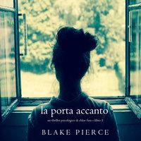 La Porta Accanto (Un Thriller Psicologico di Chloe Fine—Libro 1) - Blake Pierce