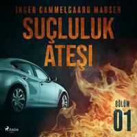 Suçluluk Ateşi - Bölüm 1 - Inger Gammelgaard Madsen