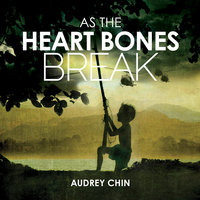 As the Heart Bones Break - Audrey Chin