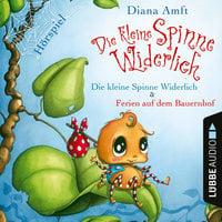 Die kleine Spinne Widerlich: Die kleine Spinne Widerlich / Ferien auf dem Bauernhof - Diana Amft