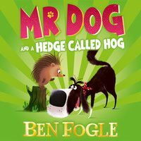 Mr Dog and a Hedge Called Hog - Steve Cole, Ben Fogle