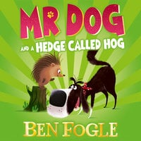 Mr Dog and a Hedge Called Hog - Steve Cole,Ben Fogle
