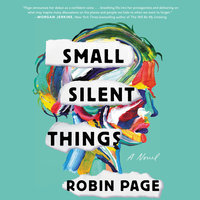 Small Silent Things: A Novel - Robin Page