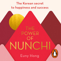The Power of Nunchi: The Korean Secret to Happiness and Success - Euny Hong