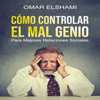 Cómo Controlar el Mal Genio y la Ira - Omar Elshami