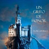 Un Grito De Honor (Libro #4 De El Anillo Del Hechicero) - Morgan Rice
