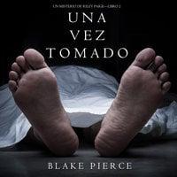 Una Vez Tomado (Un Misterio de Riley Paige--Libro #2) - Blake Pierce