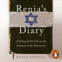 Renia's Diary: A Young Girl's Life in the Shadow of the Holocaust - Renia Spiegel